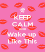 KEEP CALM AND Wake up  Like This - Personalised Poster A4 size