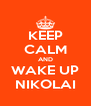 KEEP CALM AND WAKE UP NIKOLAI - Personalised Poster A4 size