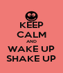 KEEP CALM AND WAKE UP SHAKE UP - Personalised Poster A4 size