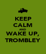 KEEP CALM AND WAKE UP, TROMBLEY - Personalised Poster A4 size