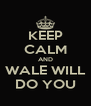 KEEP CALM AND WALE WILL DO YOU - Personalised Poster A4 size