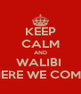 KEEP CALM AND WALIBI  HERE WE COME - Personalised Poster A4 size