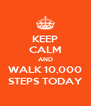 KEEP CALM AND WALK 10,000 STEPS TODAY - Personalised Poster A4 size