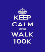 KEEP CALM AND WALK 100K - Personalised Poster A4 size