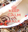 KEEP CALM AND WALK  - Personalised Poster A4 size