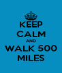 KEEP CALM AND WALK 500 MILES - Personalised Poster A4 size