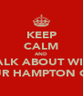 KEEP CALM AND WALK ABOUT WITH YOUR HAMPTON OUT - Personalised Poster A4 size