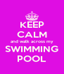 KEEP CALM and walk across my SWIMMING POOL - Personalised Poster A4 size