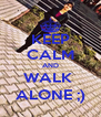 KEEP CALM AND WALK  ALONE ;) - Personalised Poster A4 size
