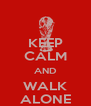 KEEP CALM AND WALK ALONE - Personalised Poster A4 size