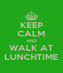 KEEP CALM AND WALK AT LUNCHTIME - Personalised Poster A4 size