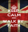 KEEP  CALM AND WALK BY  FAITH - Personalised Poster A4 size