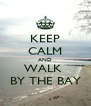 KEEP CALM AND WALK  BY THE BAY - Personalised Poster A4 size