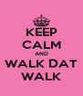KEEP CALM AND WALK DAT WALK - Personalised Poster A4 size