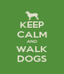KEEP CALM AND WALK DOGS - Personalised Poster A4 size