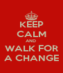KEEP CALM AND  WALK FOR A CHANGE - Personalised Poster A4 size