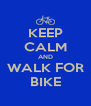 KEEP CALM AND WALK FOR BIKE - Personalised Poster A4 size