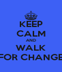KEEP CALM AND WALK FOR CHANGE - Personalised Poster A4 size