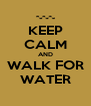 KEEP CALM AND WALK FOR WATER - Personalised Poster A4 size
