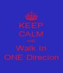 KEEP CALM AND Walk In ONE Direcion - Personalised Poster A4 size