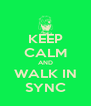 KEEP CALM AND WALK IN SYNC - Personalised Poster A4 size