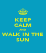 KEEP CALM AND WALK IN THE SUN - Personalised Poster A4 size