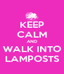 KEEP CALM AND WALK INTO LAMPOSTS - Personalised Poster A4 size