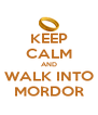 KEEP CALM AND WALK INTO MORDOR - Personalised Poster A4 size