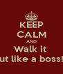 KEEP CALM AND Walk it  out like a boss!!! - Personalised Poster A4 size