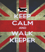 KEEP CALM AND WALK KEEPER - Personalised Poster A4 size
