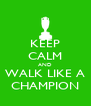 KEEP CALM AND WALK LIKE A CHAMPION - Personalised Poster A4 size