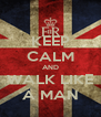 KEEP CALM AND WALK LIKE A MAN - Personalised Poster A4 size