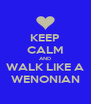 KEEP CALM AND WALK LIKE A WENONIAN - Personalised Poster A4 size