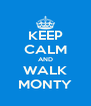 KEEP CALM AND WALK MONTY - Personalised Poster A4 size