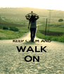 KEEP CALM AND WALK ON - Personalised Poster A4 size