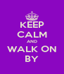 KEEP CALM AND WALK ON BY - Personalised Poster A4 size
