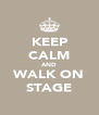 KEEP CALM AND WALK ON STAGE - Personalised Poster A4 size