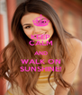 KEEP CALM AND WALK ON SUNSHINE! - Personalised Poster A4 size