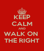 KEEP CALM AND WALK ON  THE RIGHT - Personalised Poster A4 size