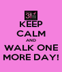KEEP CALM AND WALK ONE MORE DAY! - Personalised Poster A4 size