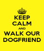KEEP CALM AND WALK OUR DOGFRIEND - Personalised Poster A4 size