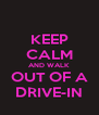 KEEP CALM AND WALK  OUT OF A DRIVE-IN - Personalised Poster A4 size