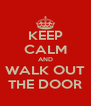 KEEP CALM AND WALK OUT THE DOOR - Personalised Poster A4 size