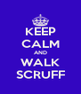 KEEP CALM AND WALK SCRUFF - Personalised Poster A4 size