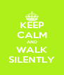 KEEP CALM AND WALK SILENTLY - Personalised Poster A4 size