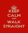 KEEP CALM AND WALK STRAIGHT - Personalised Poster A4 size