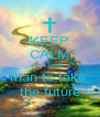 KEEP CALM AND walk than to take  the future - Personalised Poster A4 size