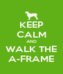KEEP CALM AND WALK THE A-FRAME - Personalised Poster A4 size