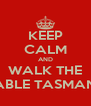 KEEP CALM AND WALK THE ABLE TASMAN - Personalised Poster A4 size