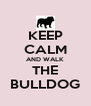 KEEP CALM AND WALK THE BULLDOG - Personalised Poster A4 size